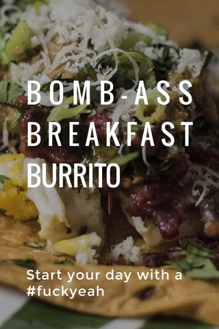 BOMB-ASS BREAKFAST BURRITO Start your day with a #fuckyeah