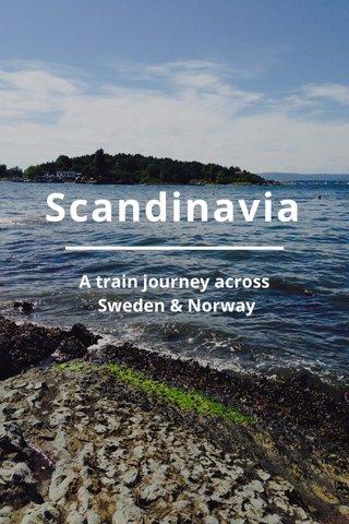 Scandinavia A train journey across Sweden & Norway