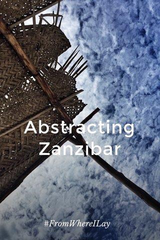 Abstracting Zanzibar #FromWhereILay