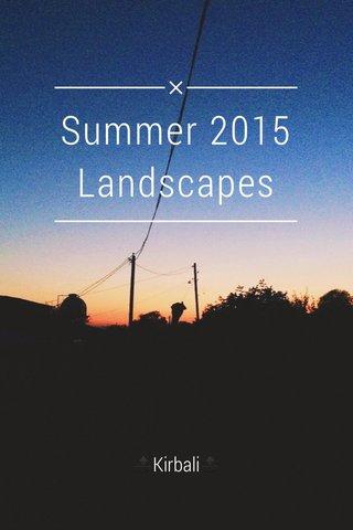 Summer 2015 Landscapes 🔝Kirbali🔝