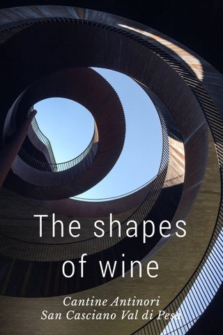 The shapes of wine Cantine Antinori San Casciano Val di Pesa