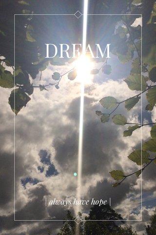 DREAM | always have hope |