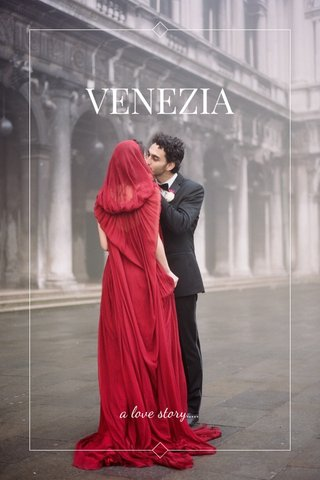VENEZIA a love story.....