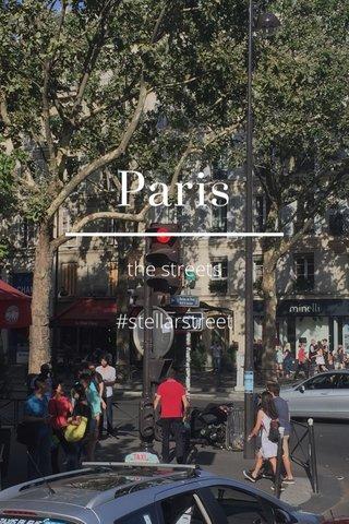 Paris the streets #stellarstreet