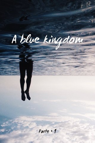 A blue kingdom Parte • 1