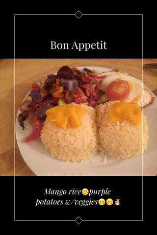 Bon Appetit Mango rice😋purple potatoes w/veggies😋😋✌️