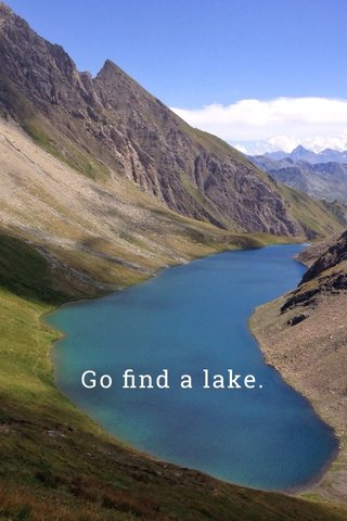 Go find a lake.