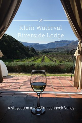 Klein Waterval Riverside Lodge A staycation in the Franschhoek Valley