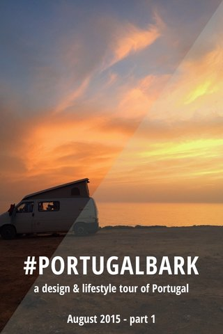 #PORTUGALBARK a design & lifestyle tour of Portugal August 2015 - part 1