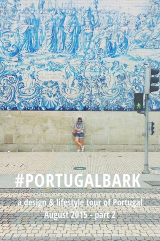 #PORTUGALBARK a design & lifestyle tour of Portugal August 2015 - part 2