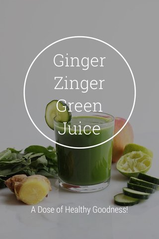 Ginger Zinger Green Juice A Dose of Healthy Goodness!