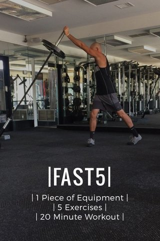 |FAST5| | 1 Piece of Equipment | | 5 Exercises | | 20 Minute Workout |