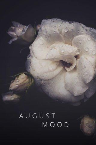AUGUST MOOD