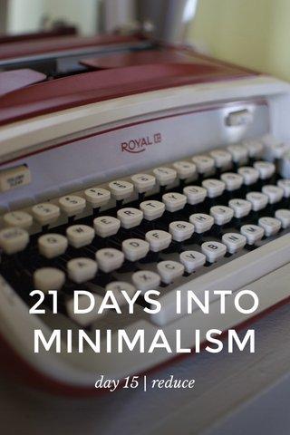 21 DAYS INTO MINIMALISM day 15 | reduce
