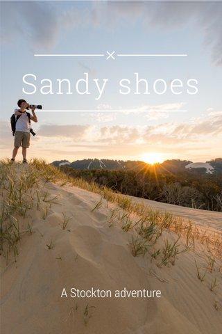 Sandy shoes A Stockton adventure