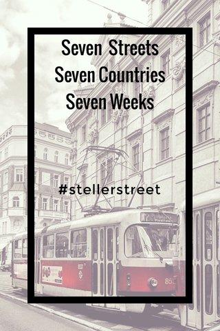 Seven Streets Seven Countries Seven Weeks #stellerstreet