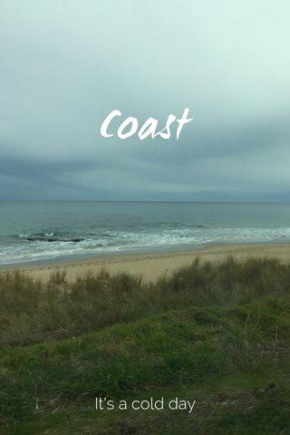 Coast It's a cold day