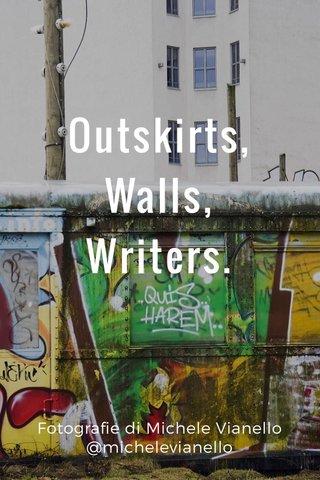 Outskirts, Walls, Writers. Fotografie di Michele Vianello @michelevianello