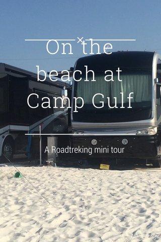 On the beach at Camp Gulf A Roadtreking mini tour
