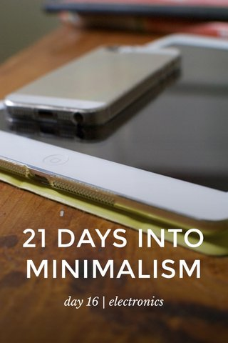 21 DAYS INTO MINIMALISM day 16 | electronics