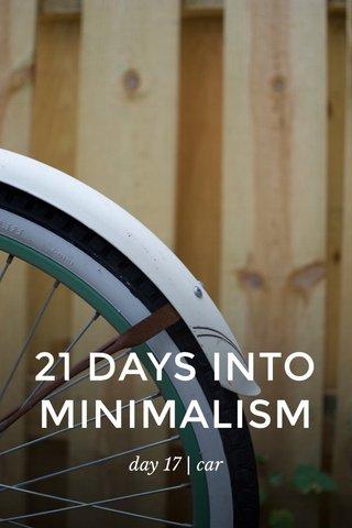 21 DAYS INTO MINIMALISM day 17 | car
