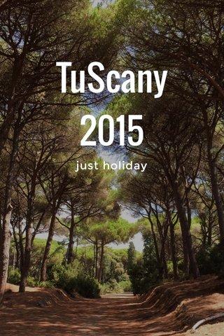 TuScany 2015 just holiday