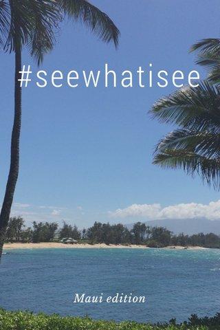 #seewhatisee Maui edition