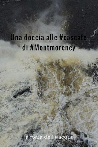Una doccia alle #cascate di #Montmorency la forza dell'#acqua
