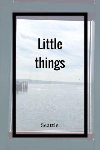 Little things Seattle
