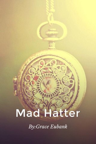 Mad Hatter By:Grace Eubank
