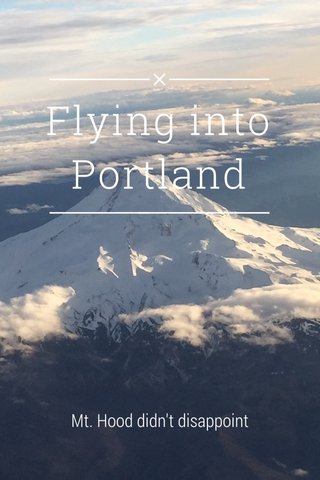 Flying into Portland Mt. Hood didn't disappoint