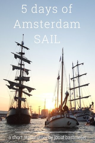 5 days of Amsterdam SAIL a short steller story by joost bastmeijer