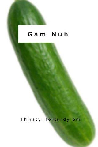Gam Nuh Thirsty, forturdy pm
