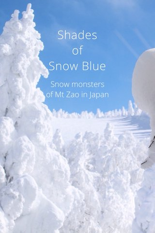 Shades of Snow Blue Snow monsters of Mt Zao in Japan