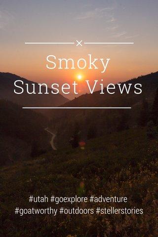 Smoky Sunset Views #utah #goexplore #adventure #goatworthy #outdoors #stellerstories #mountains #wildlife