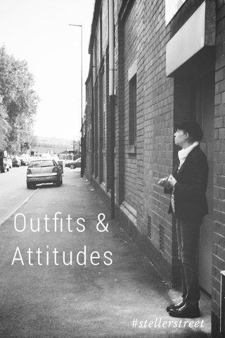 Outfits & Attitudes #stellerstreet