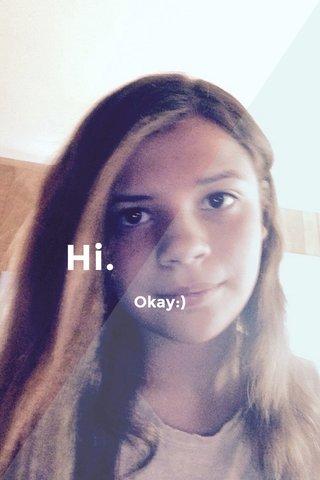 Hi. Okay:)