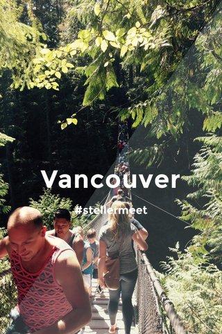 Vancouver #stellermeet