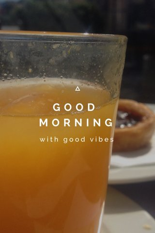 GOOD MORNING with good vibes