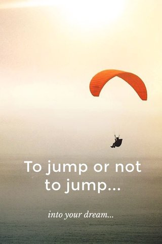 To jump or not to jump... into your dream...