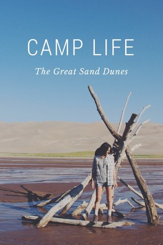 CAMP LIFE The Great Sand Dunes