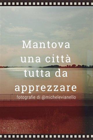 Mantova una città tutta da apprezzare fotografie di @michelevianello