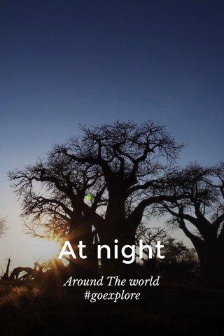 At night Around The world #goexplore