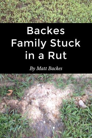 Backes Family Stuck in a Rut By Matt Backes