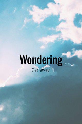 Wondering Far away