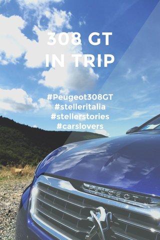 308 GT IN TRIP #Peugeot308GT #stelleritalia #stellerstories #carslovers