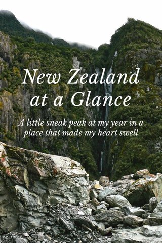 New Zealand at a Glance A little sneak peak at my year in a place that made my heart swell