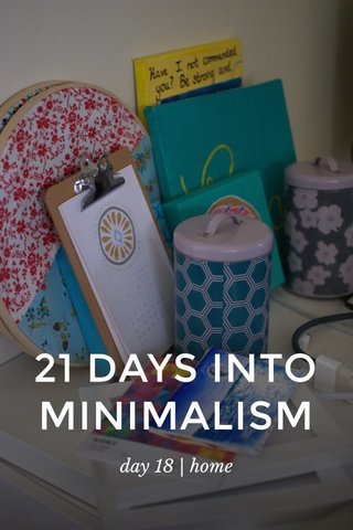 21 DAYS INTO MINIMALISM day 18 | home