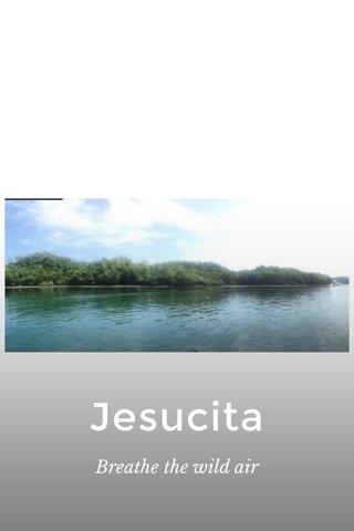 Jesucita Breathe the wild air
