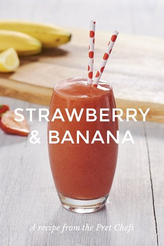 STRAWBERRY & BANANA A recipe from the Pret Chefs
